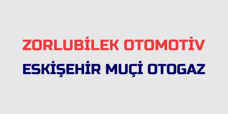 Eskişehir Muçi Otogaz - Zorlubilek Otomotiv